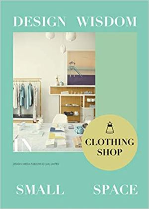 Design Wisdom in Small Space: Clothing Shop
