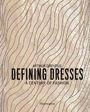 Defining Dresses: A Century of Fashion*