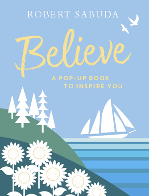 Believe: A Pop-up Book to Inspire You