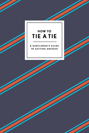 How to Tie a Tie*