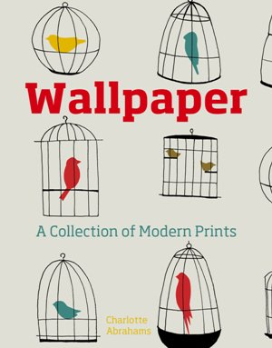 Wallpaper, A Collection of Modern Prints