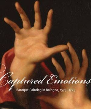 Captured Emotions: Baroque Painting in Bologna, 1575-1725