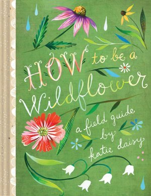 How to Be a Wildflower*