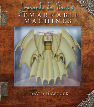 Leonardo Da Vinci's Remarkable Machines