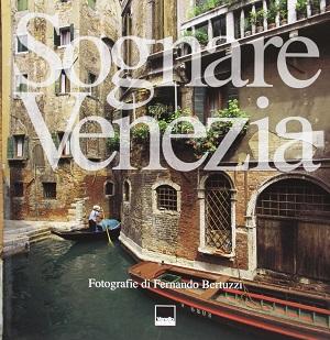 Sognare Venezia. Ediz. italiana e inglese