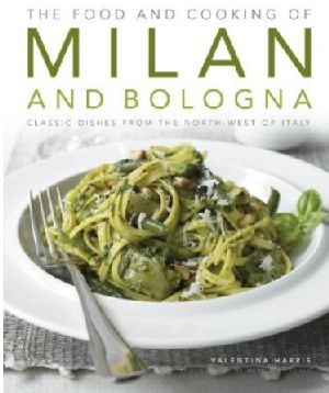 The Food and Cooking of Milan and Bologna*